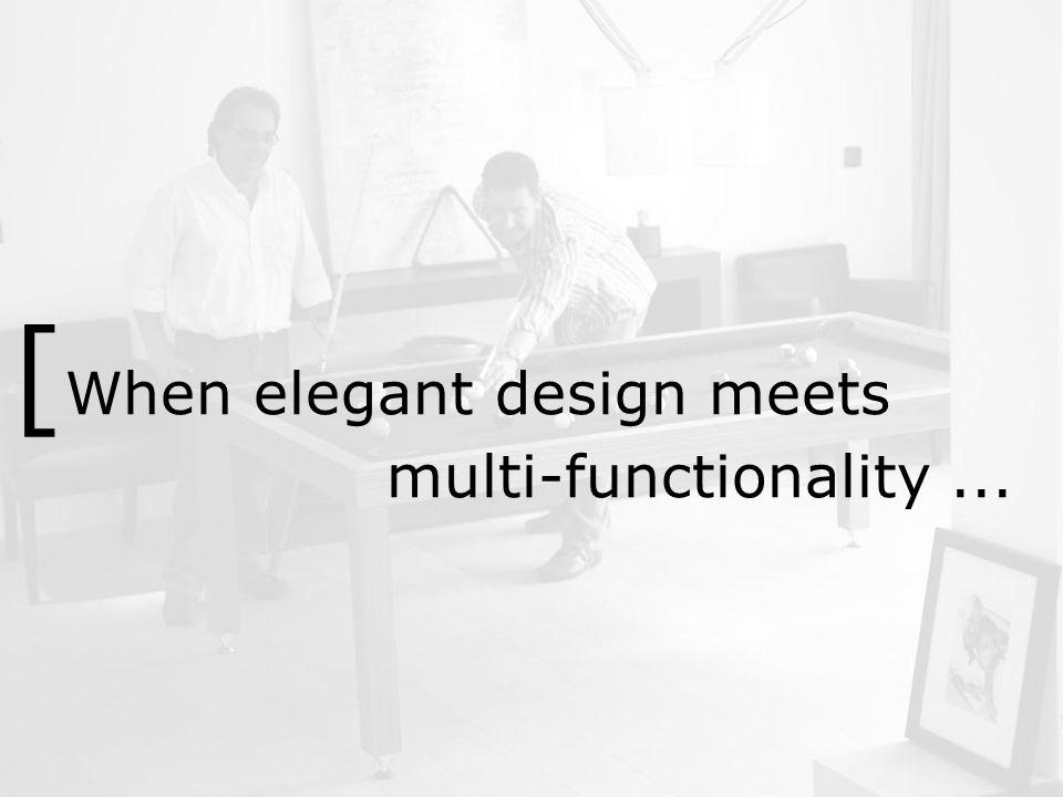 [ When elegant design meets multi-functionality...