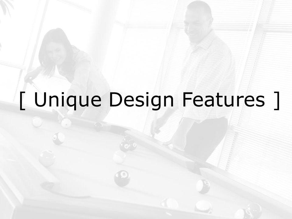 [ Unique Design Features ]