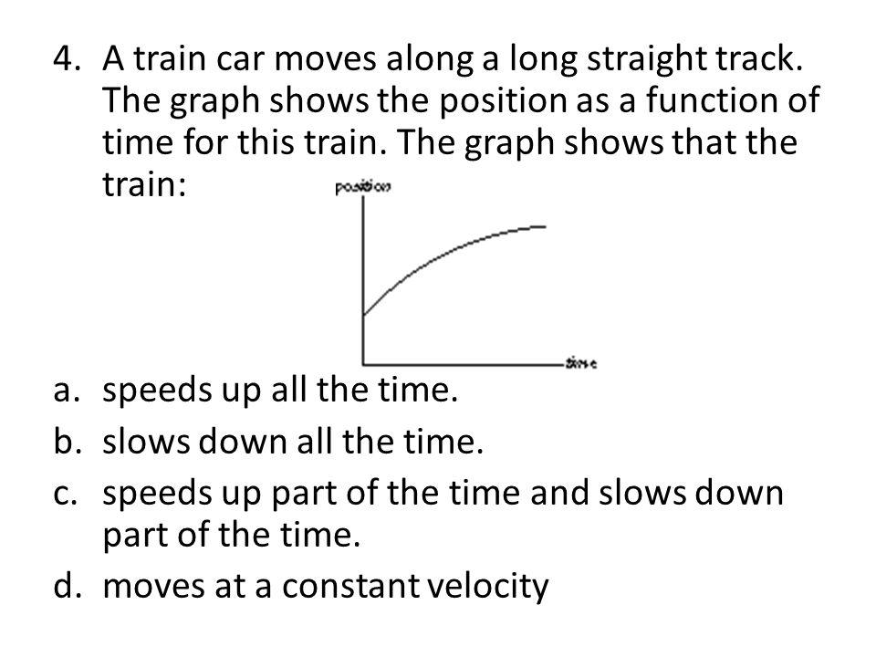 4.A train car moves along a long straight track.