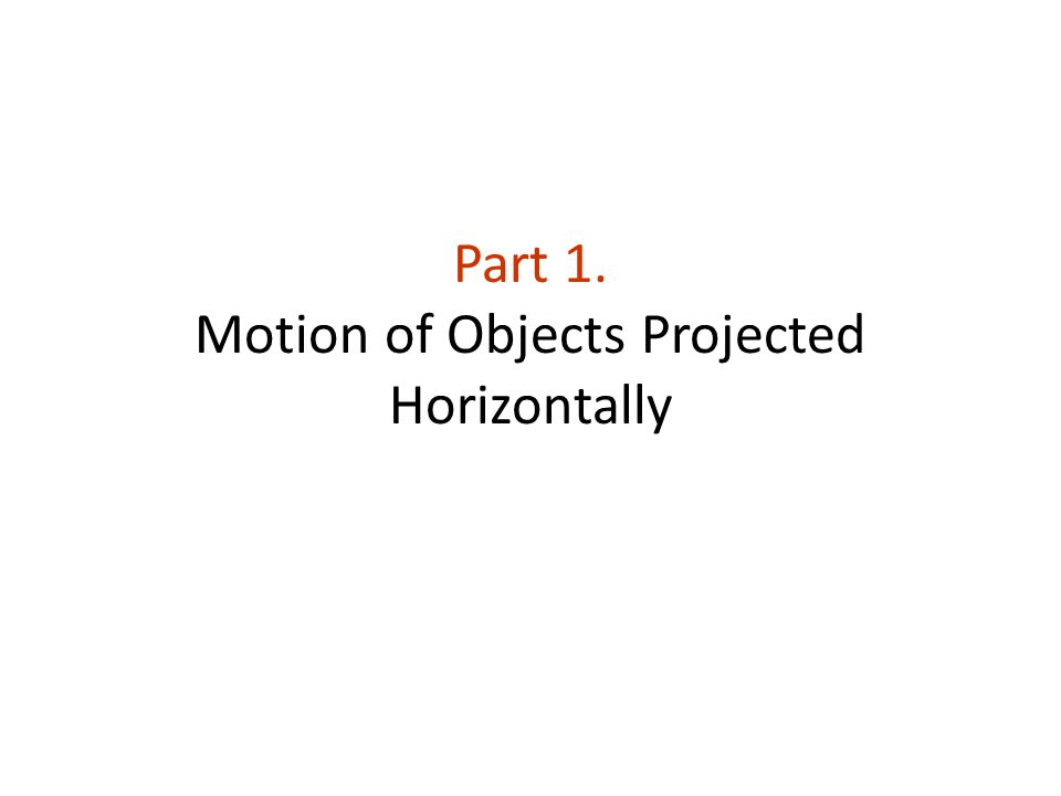 Part 1. Motion of Objects Projected Horizontally