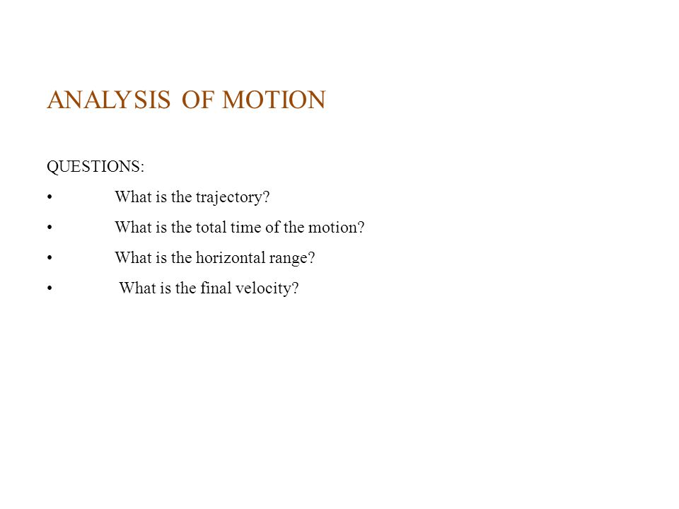 ANALYSIS OF MOTION QUESTIONS: What is the trajectory.