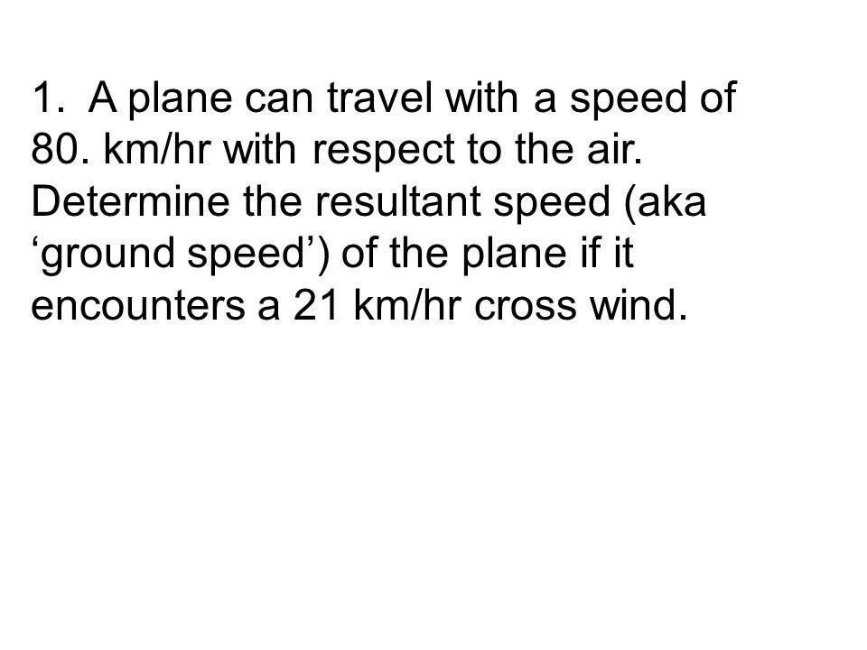 1.A plane can travel with a speed of 80. km/hr with respect to the air.
