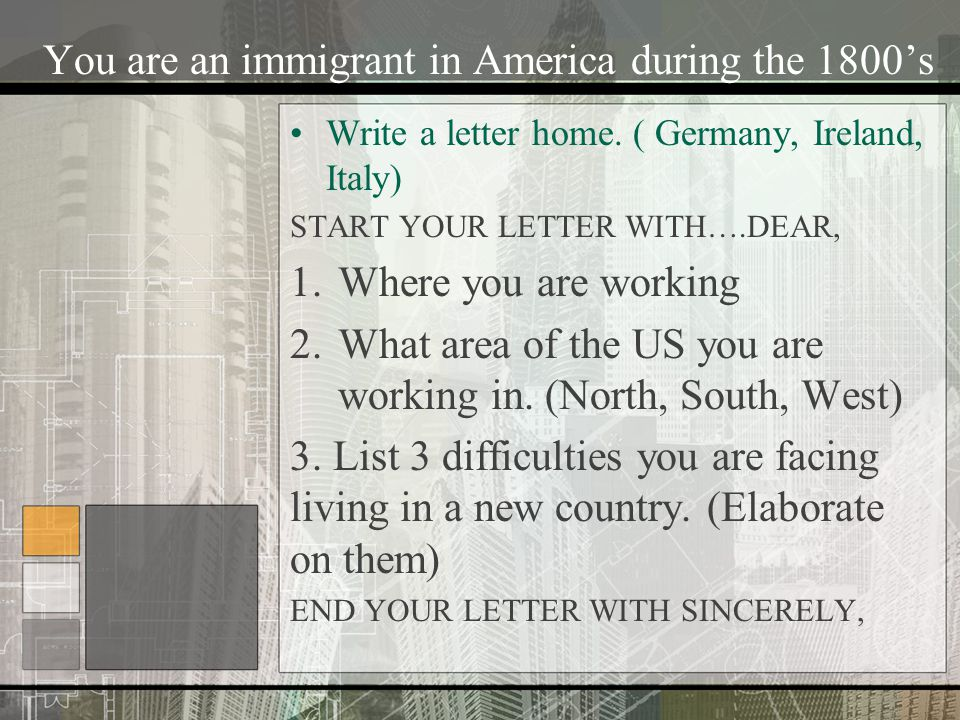 You are an immigrant in America during the 1800s Write a letter home.