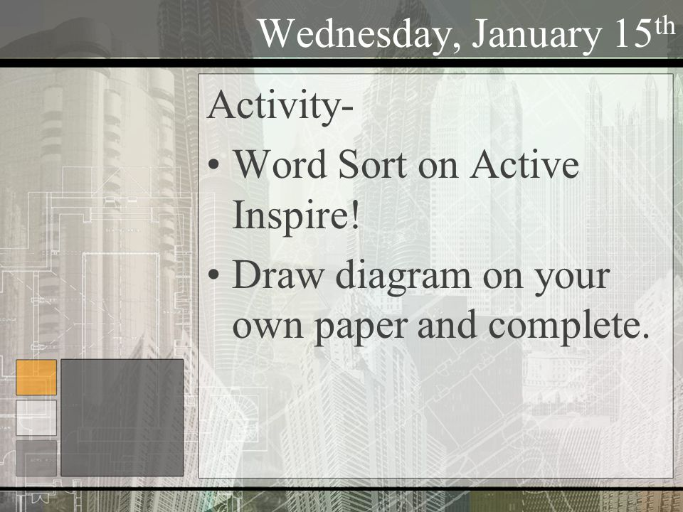Wednesday, January 15 th Activity- Word Sort on Active Inspire.