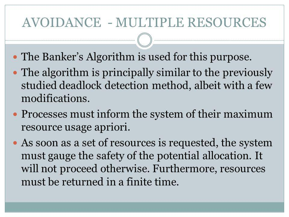 AVOIDANCE - MULTIPLE RESOURCES The Bankers Algorithm is used for this purpose.