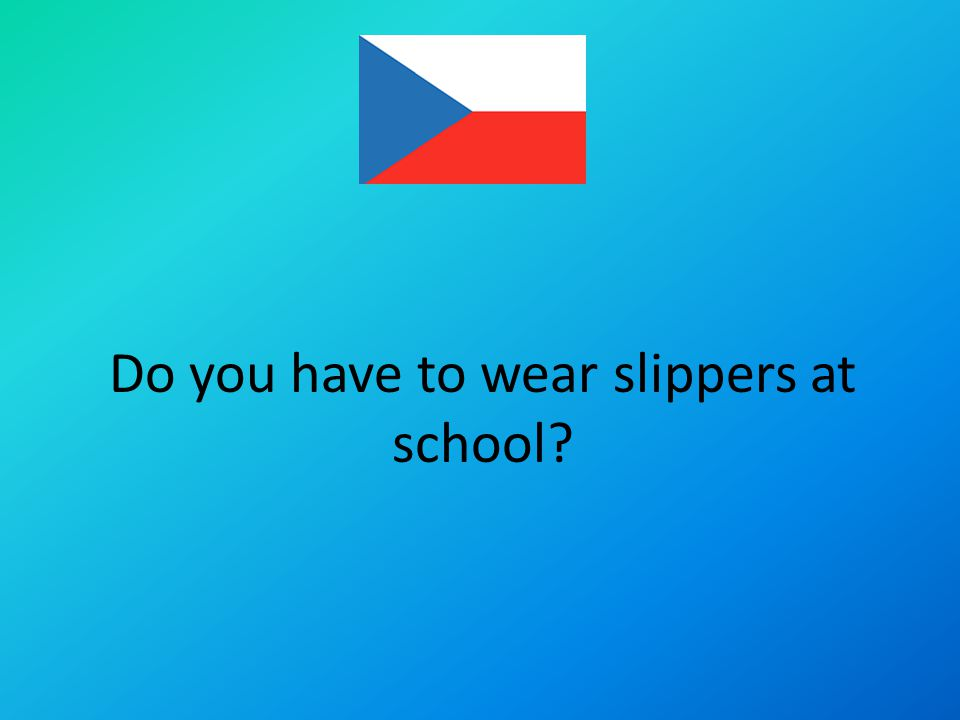 Do you have to wear slippers at school