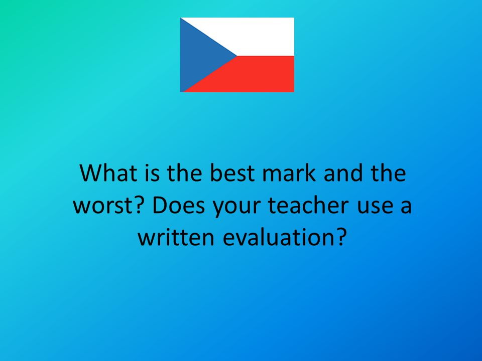 What is the best mark and the worst Does your teacher use a written evaluation