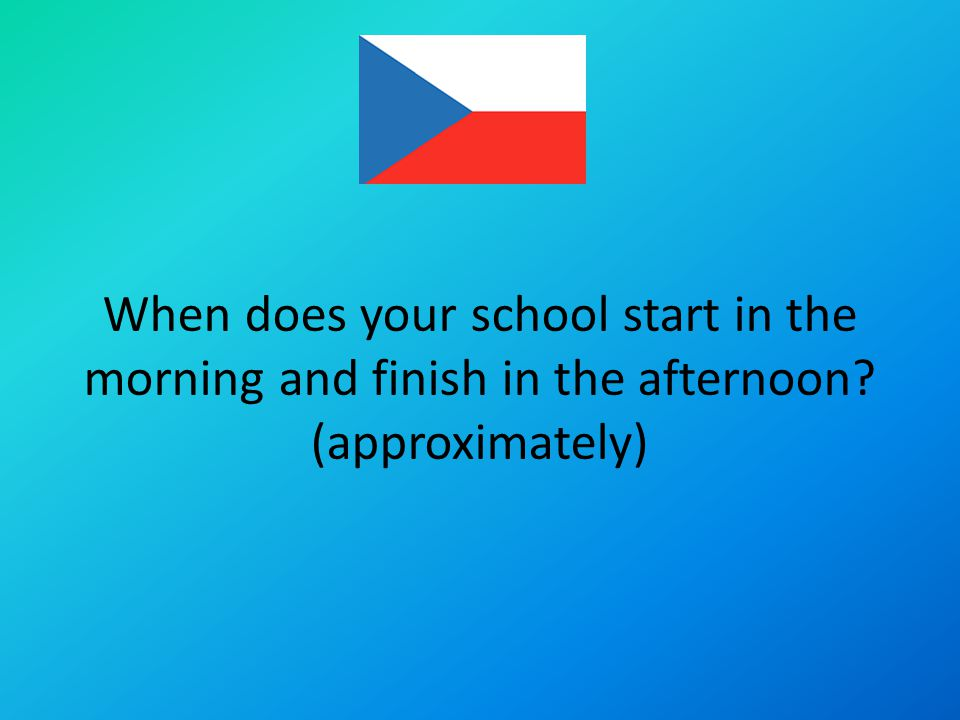 The Czech Republic starts from 7 to 8.45 and finishes at 15.30