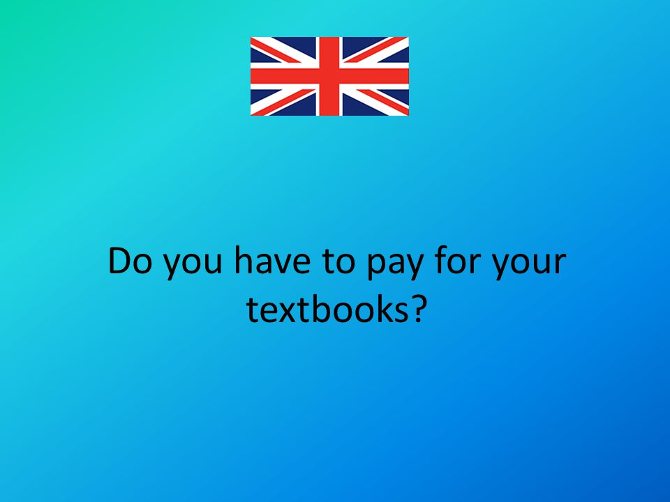 Do you have to pay for your textbooks