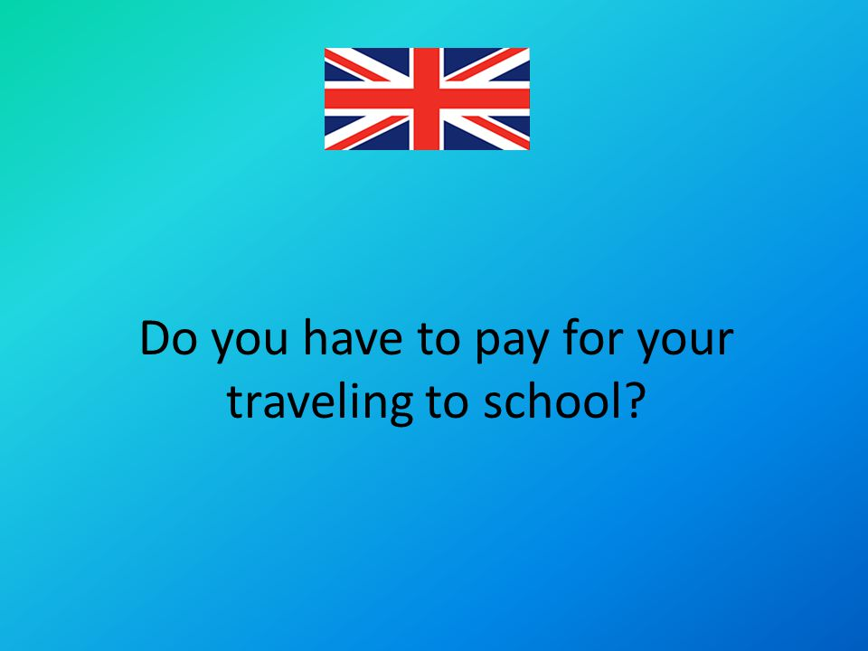 Do you have to pay for your traveling to school