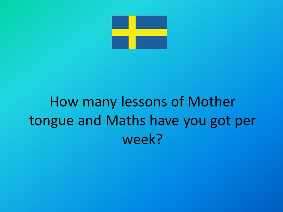How many lessons of Mother tongue and Maths have you got per week