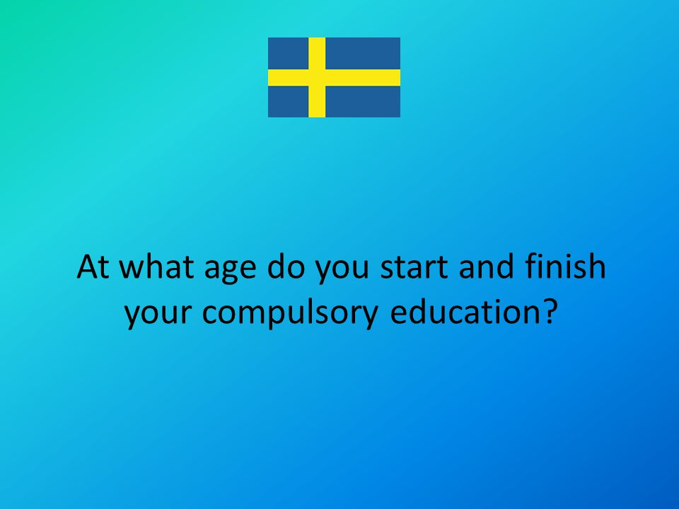 At what age do you start and finish your compulsory education