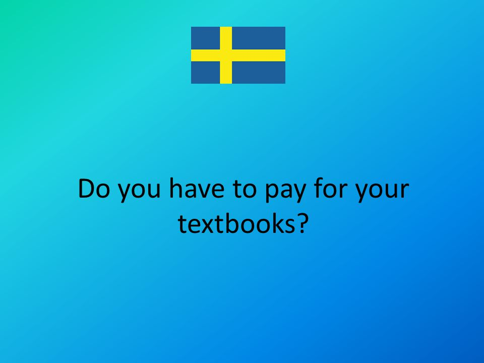Do you have to pay for your textbooks?