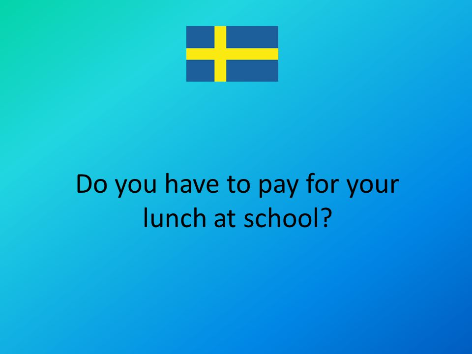 Do you have to pay for your lunch at school?