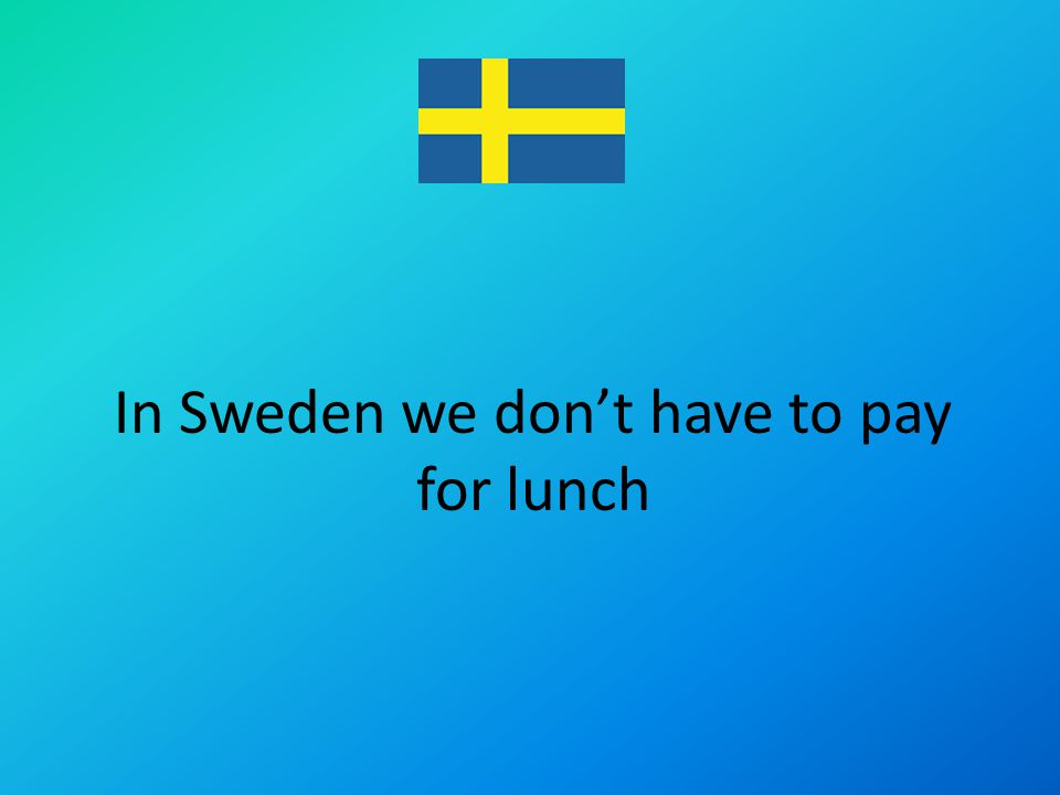 In Sweden we dont have to pay for lunch