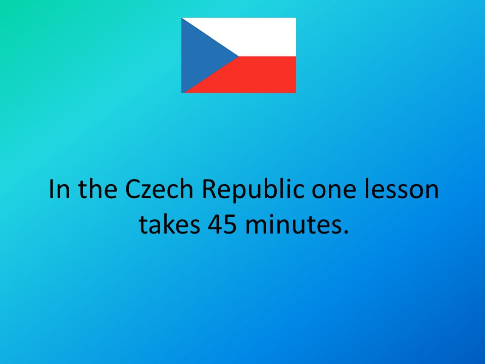 In the Czech Republic one lesson takes 45 minutes.