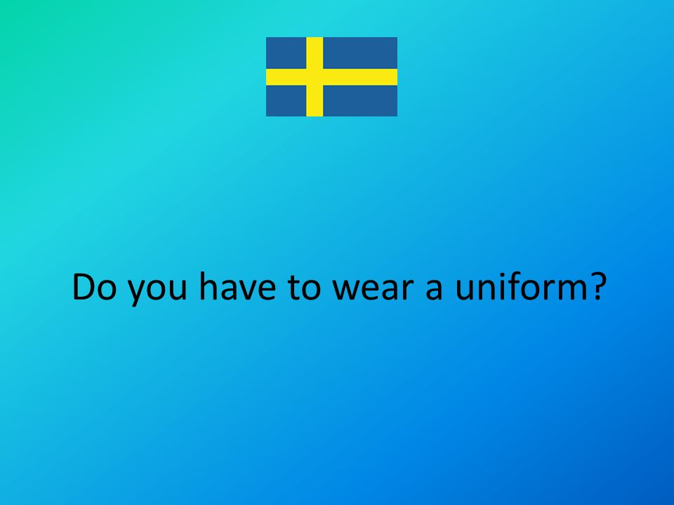 Do you have to wear a uniform