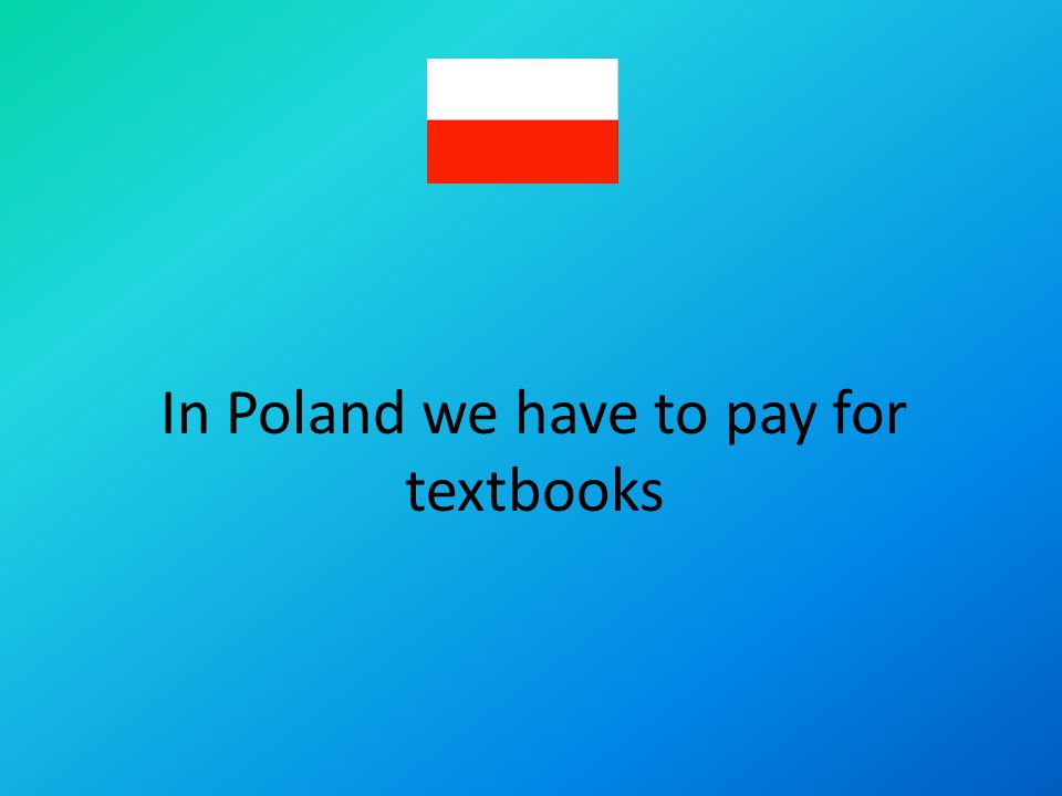 In Poland we have to pay for textbooks