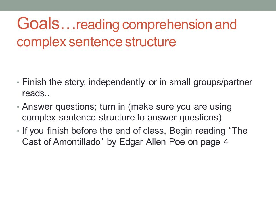 Goals… reading comprehension and complex sentence structure Finish the story, independently or in small groups/partner reads..