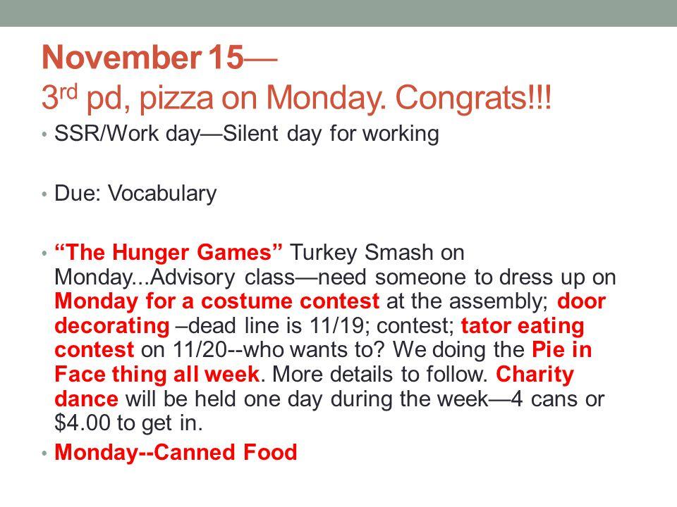 November 15 3 rd pd, pizza on Monday. Congrats!!.