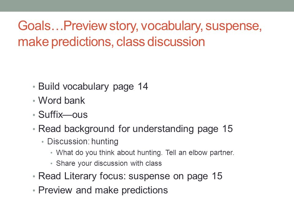 Goals…Preview story, vocabulary, suspense, make predictions, class discussion Build vocabulary page 14 Word bank Suffixous Read background for understanding page 15 Discussion: hunting What do you think about hunting.