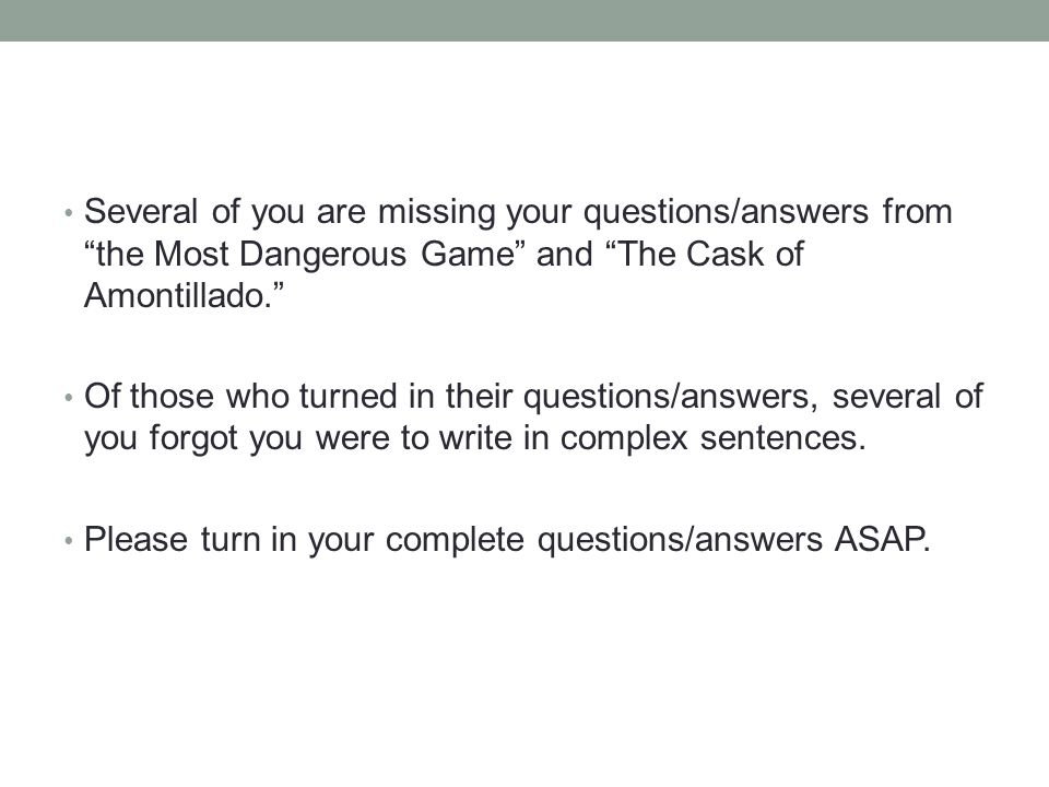 Several of you are missing your questions/answers from the Most Dangerous Game and The Cask of Amontillado.