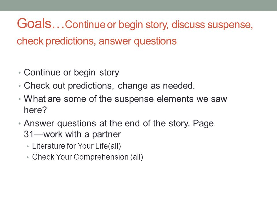 Goals… Continue or begin story, discuss suspense, check predictions, answer questions Continue or begin story Check out predictions, change as needed.