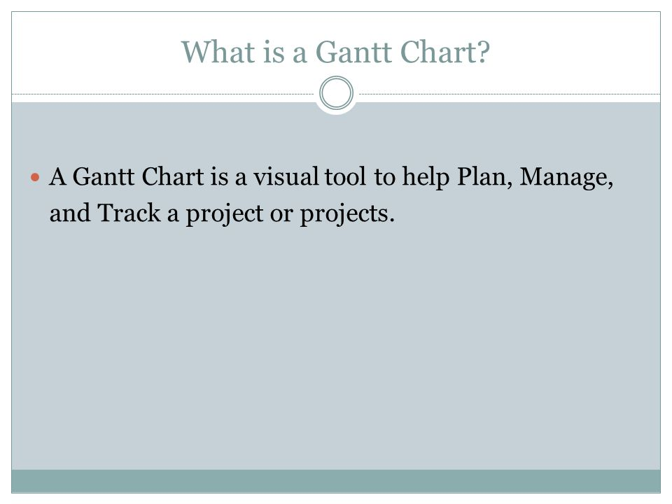 Fine Tune the Plan When all resources have been assigned and appropriate tasks are linked, the original Gantt chart will be complete Check to make sure tasks have been linked correctly and task durations are correct The project is now ready to begin