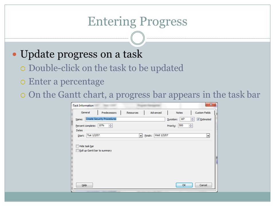 Entering Progress Update progress on a task Double-click on the task to be updated Enter a percentage On the Gantt chart, a progress bar appears in the task bar