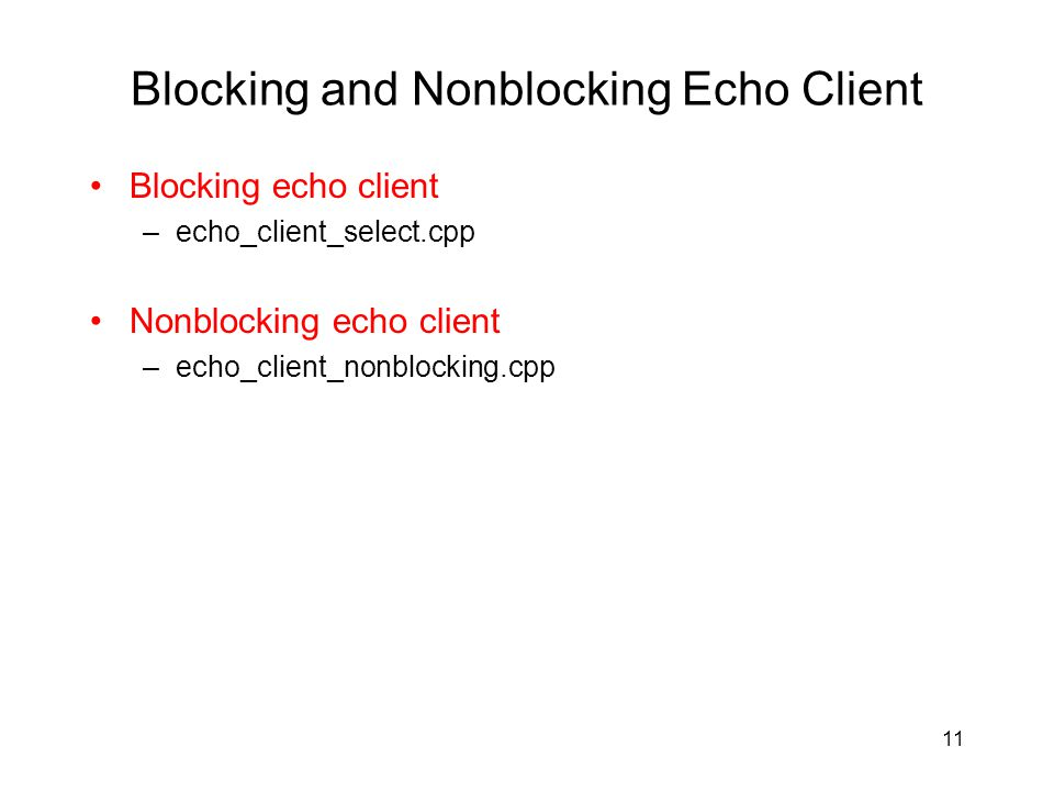 Blocking and Nonblocking Echo Client Blocking echo client –echo_client_select.cpp Nonblocking echo client –echo_client_nonblocking.cpp 11