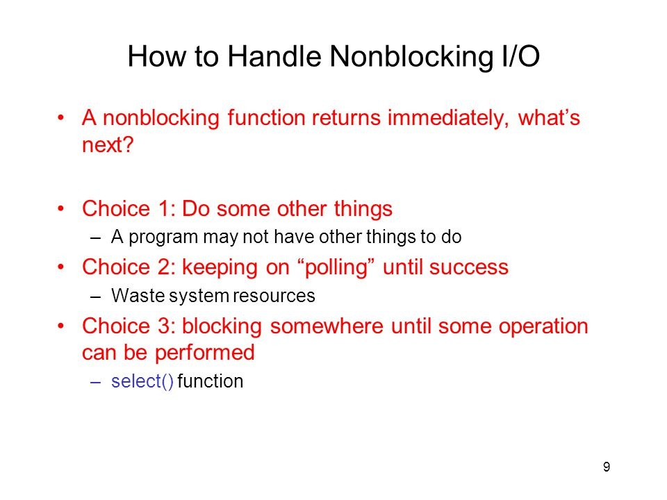 How to Handle Nonblocking I/O A nonblocking function returns immediately, whats next? Choice 1: Do some other things –A program may not have other thi