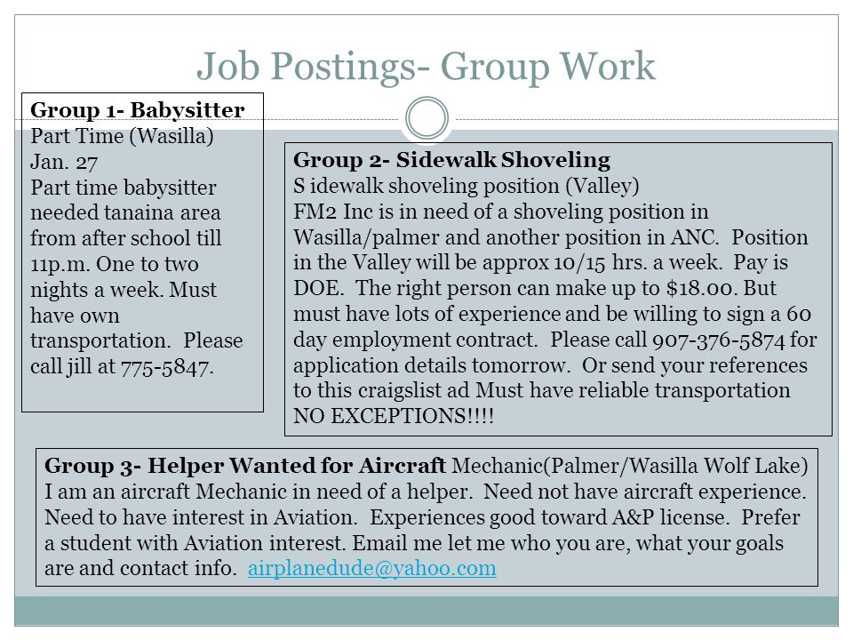 Job Postings- Group Work Group 1- Babysitter Part Time (Wasilla) Jan. 27 Part time babysitter needed tanaina area from after school till 11p.m. One to