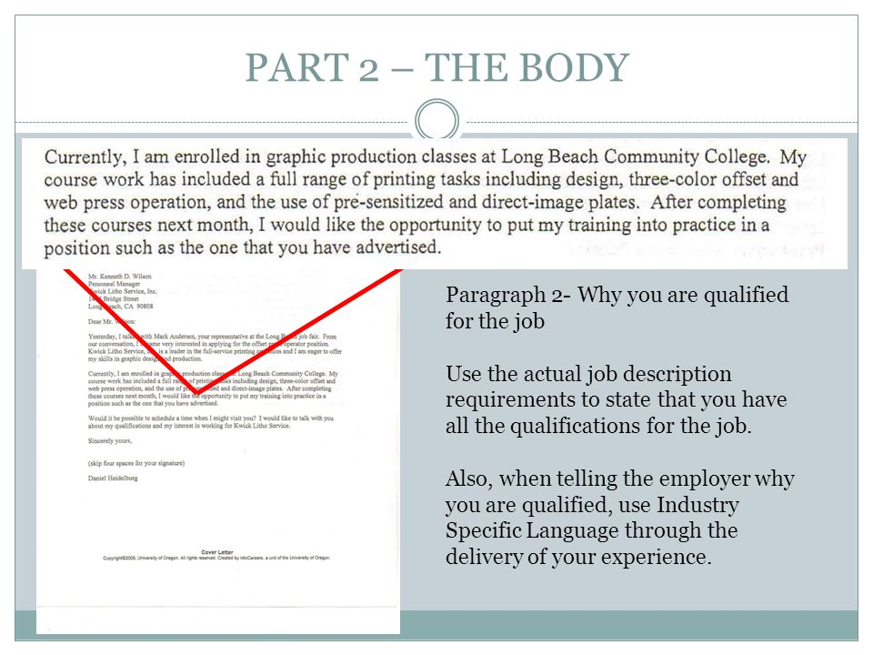 PART 2 – THE BODY Paragraph 2- Why you are qualified for the job Use the actual job description requirements to state that you have all the qualificat