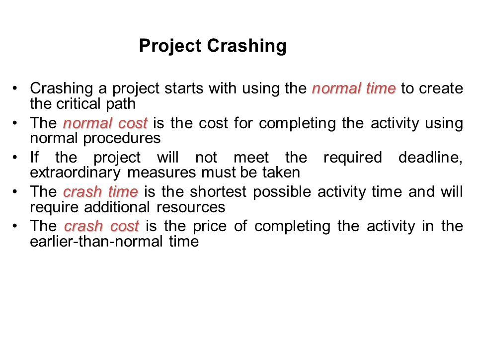 Project Crashing normal timeCrashing a project starts with using the normal time to create the critical path normal costThe normal cost is the cost fo