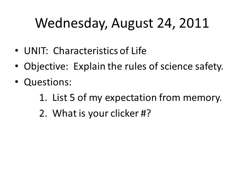 Thursday, August 25, 2011 Unit: Characteristics of Life Objective: Explain the rules of science safety.