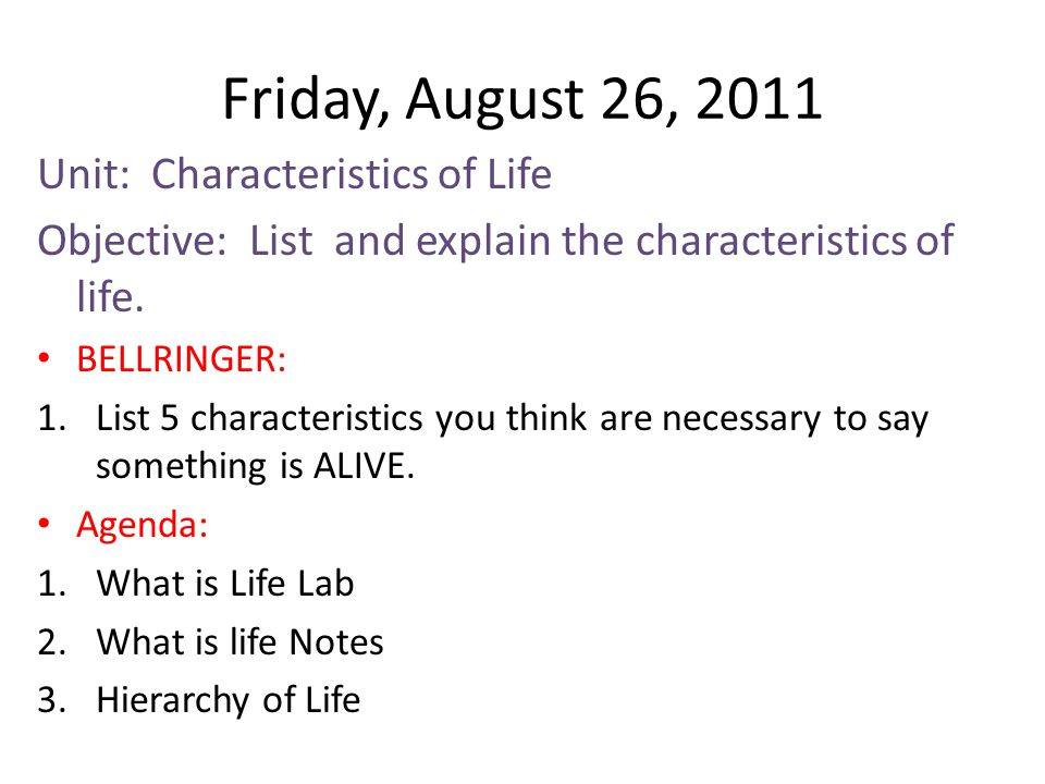 Monday, August 29, 2011 Unit: Characteristics of Life Objective: Describe the Hierarchy of life from an atom to the biosphere Bell ringer: 1.