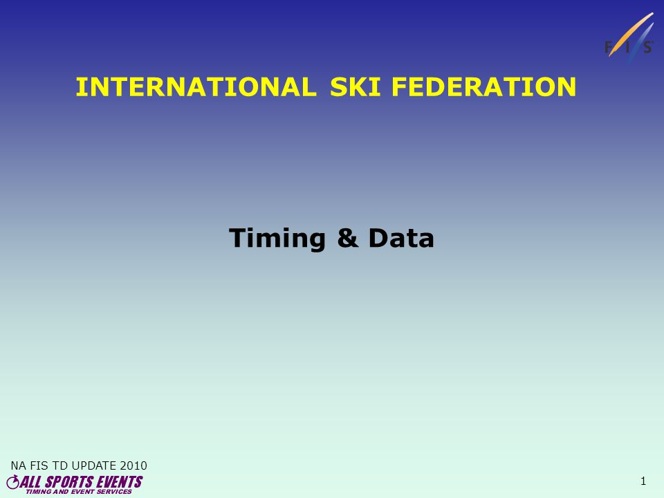 NA FIS TD UPDATE 2010 1 INTERNATIONAL SKI FEDERATION Timing & Data
