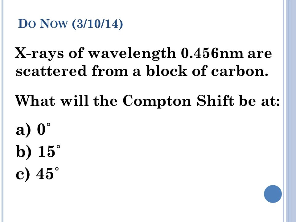 D O N OW (3/10/14) X-rays of wavelength 0.456nm are scattered from a block of carbon.