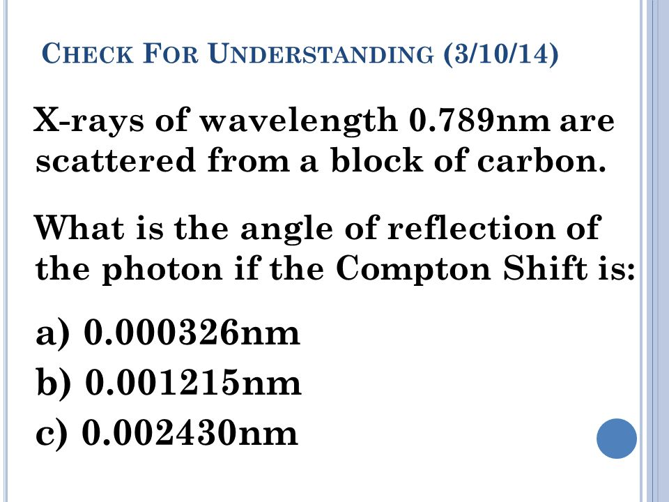 C HECK F OR U NDERSTANDING (3/10/14) X-rays of wavelength 0.789nm are scattered from a block of carbon.