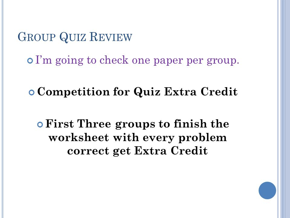 G ROUP Q UIZ R EVIEW Im going to check one paper per group.
