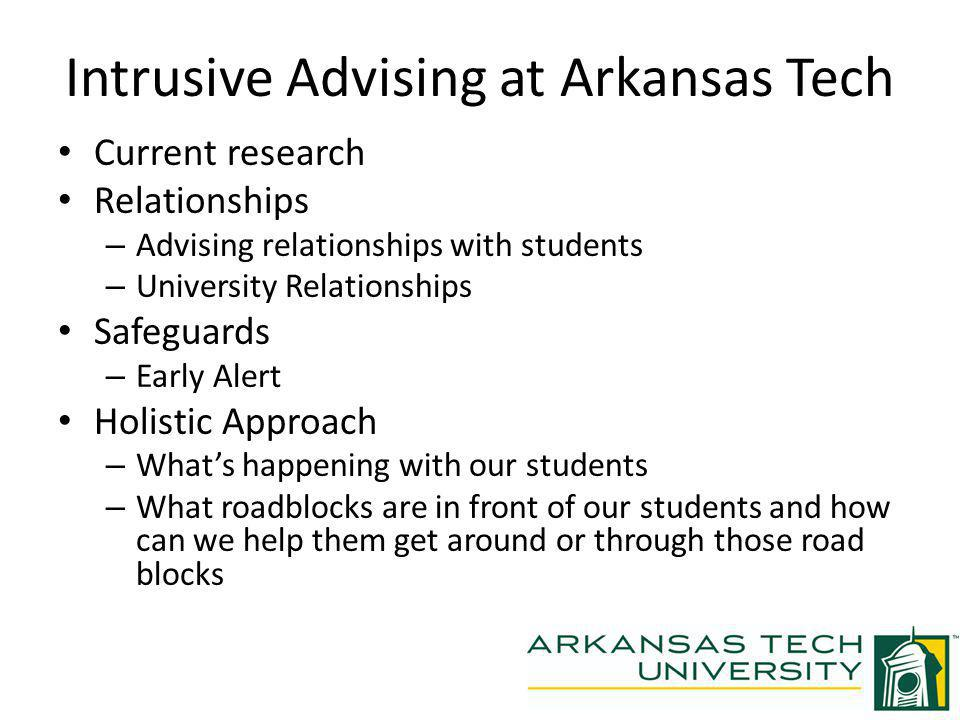 Intrusive Advising at Arkansas Tech Current research Relationships – Advising relationships with students – University Relationships Safeguards – Earl