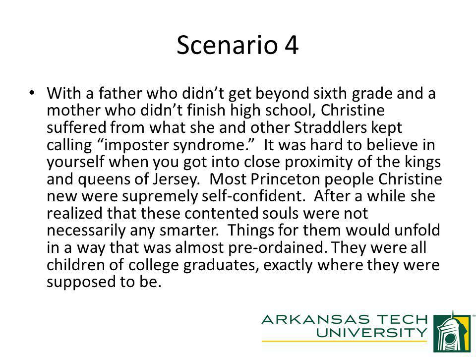 Scenario 4 With a father who didnt get beyond sixth grade and a mother who didnt finish high school, Christine suffered from what she and other Straddlers kept calling imposter syndrome.