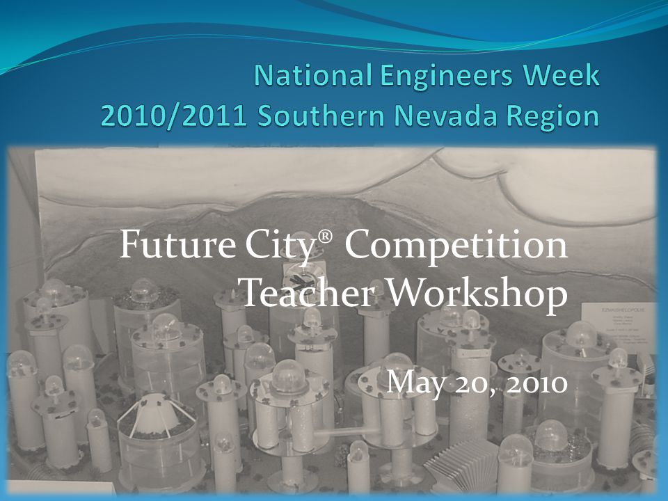 Future City® Competition Introduction/Overview of Future City® Future City® Start to Finish Future City® Pilot Program Anatomy of an AWESOME Team Update from Nationals Important Dates Contact Information Questions