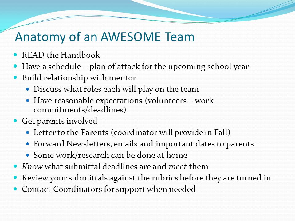 Anatomy of an AWESOME Team READ the Handbook Have a schedule – plan of attack for the upcoming school year Build relationship with mentor Discuss what