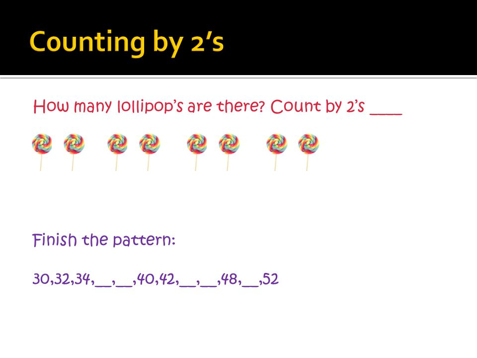 How many lollipops are there? Count by 2s ____ Finish the pattern: 30,32,34,__,__,40,42,__,__,48,__,52