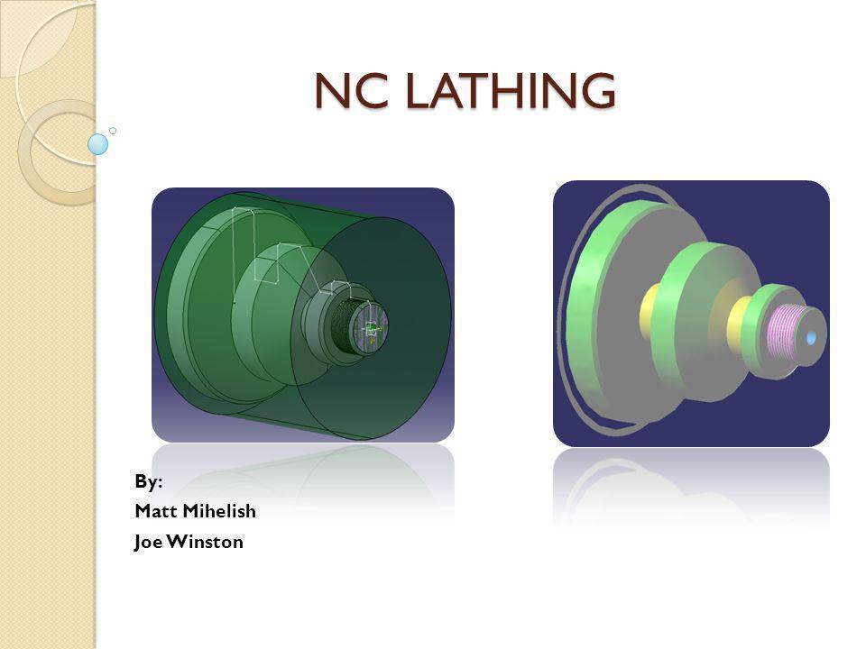 NC LATHING By: Matt Mihelish Joe Winston