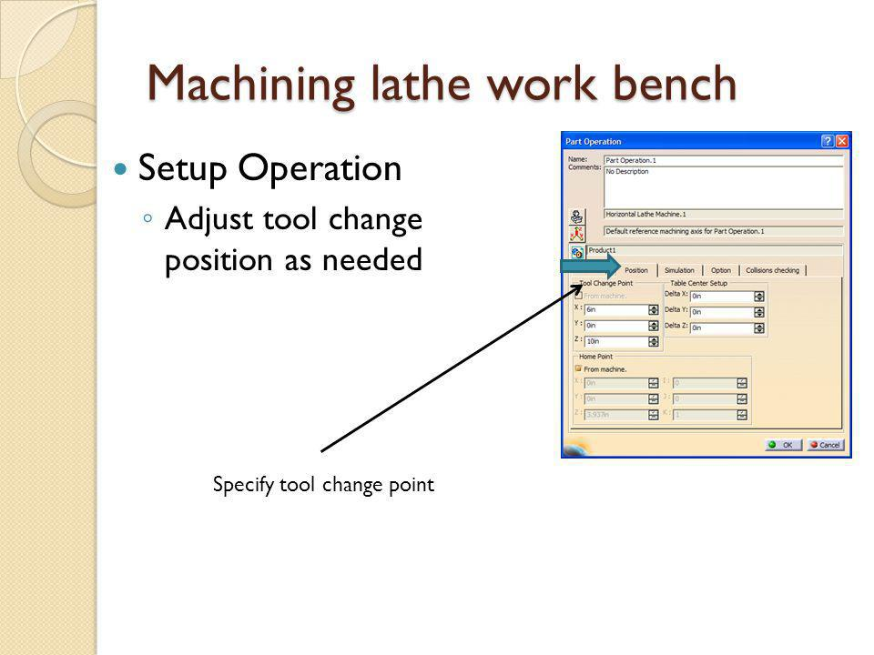 Machining lathe work bench Specify tool change point Setup Operation Adjust tool change position as needed