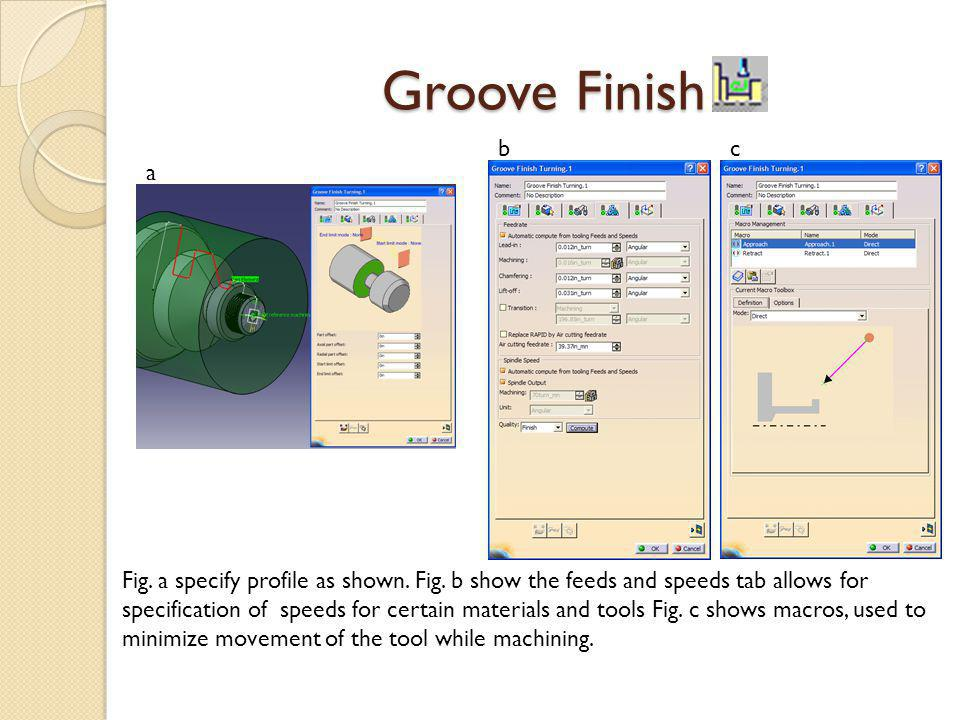 Groove Finish a bc Fig.a specify profile as shown.