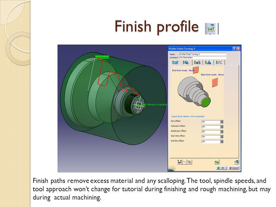 Finish profile Finish paths remove excess material and any scalloping.