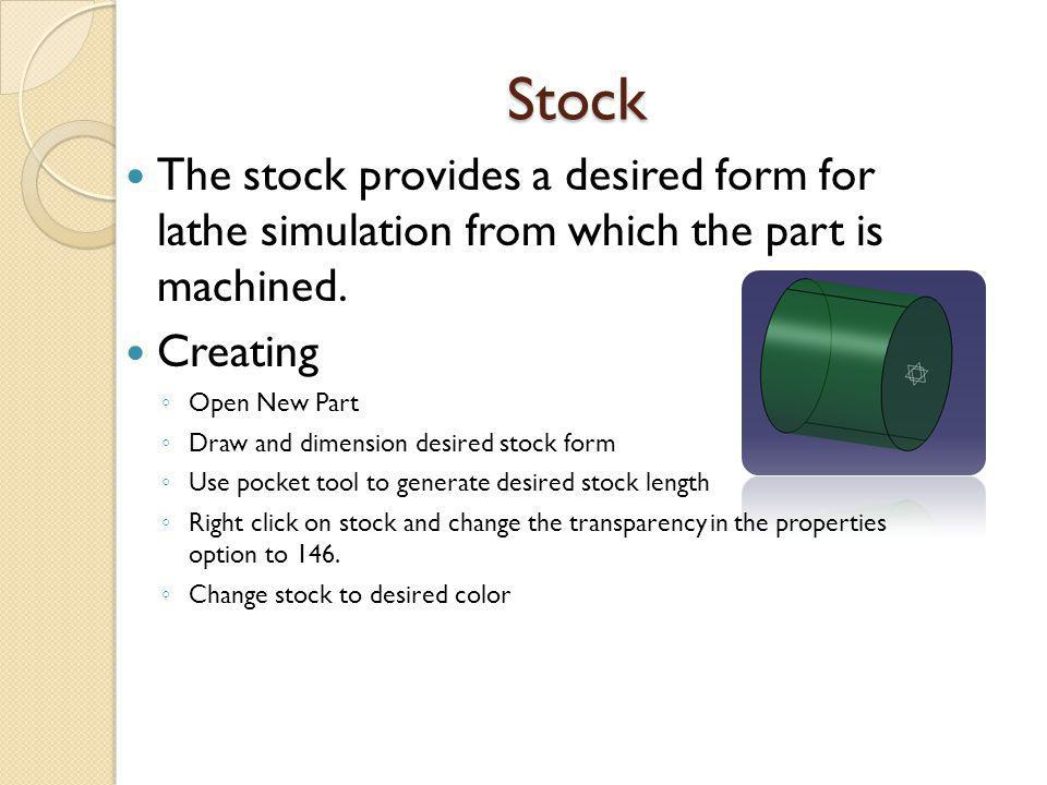 Stock The stock provides a desired form for lathe simulation from which the part is machined.